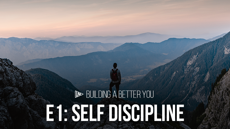 Building a Better You 1: Self Discipline