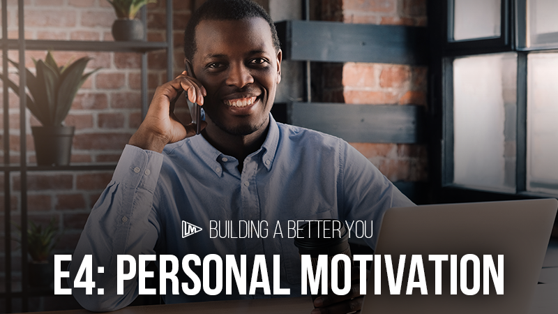Building a Better You 4: Personal Motivation