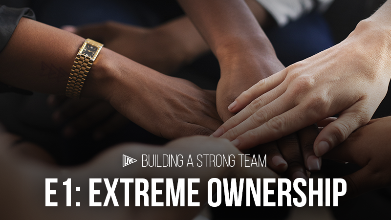 Building a Strong Team 1: Extreme Ownership