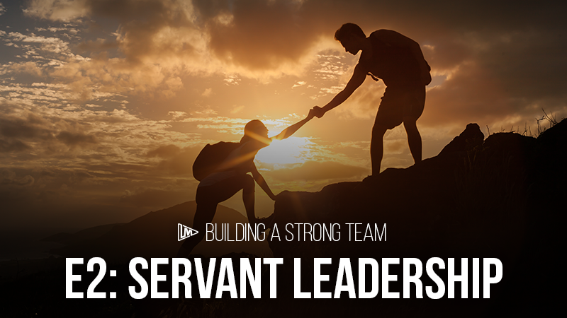 Building a Strong Team 2: Servant Leadership