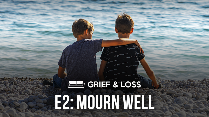 Grief & Loss 2: Mourn Well