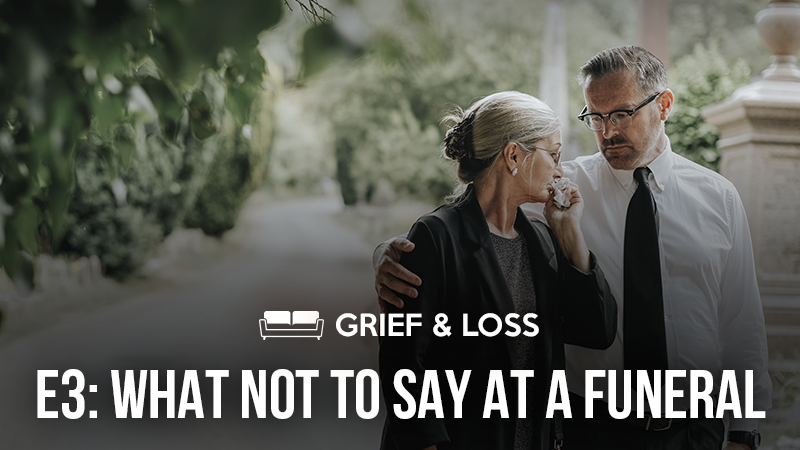 Grief & Loss 3: What Not to Say at a Funeral