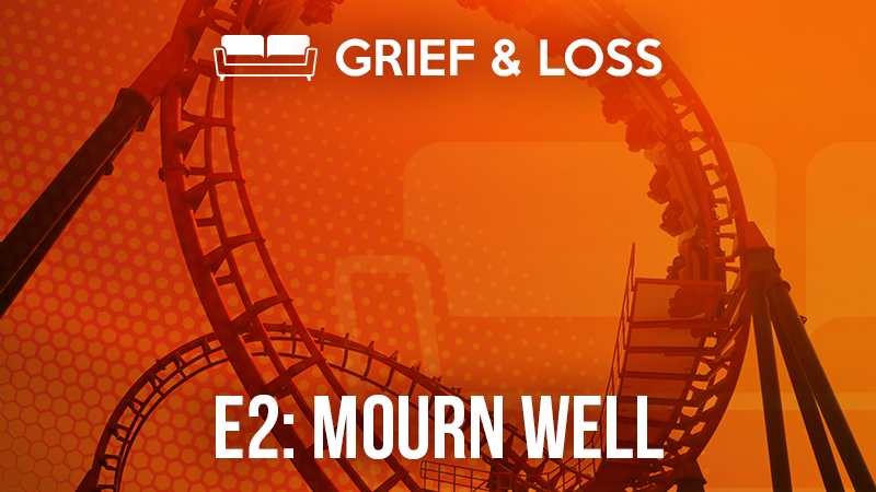 Grief & Loss – 2: Mourn Well