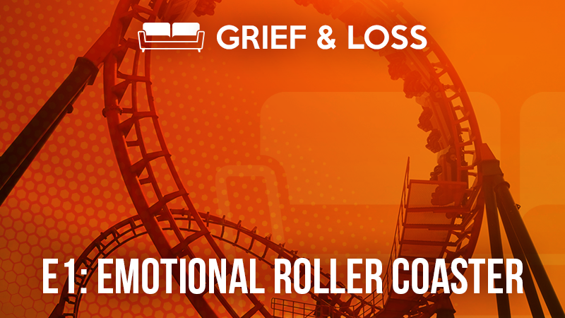 Grief & Loss – 1: Emotional Rollercoaster