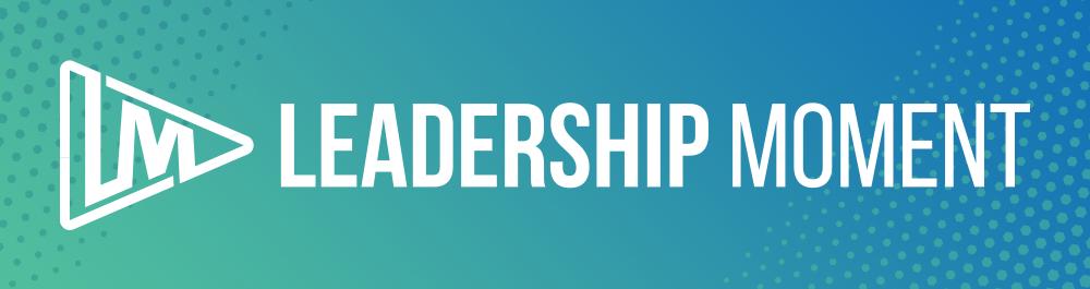 Leadership Moment