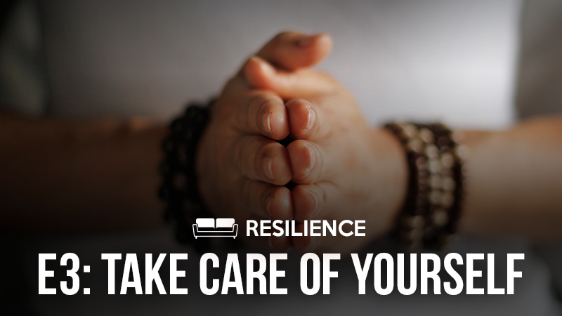Resilience 3: Take Care of Yourself