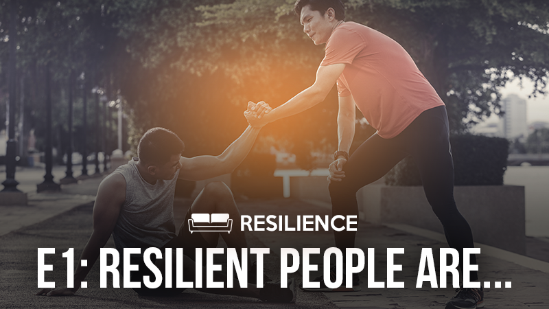 Resilience 1: Resilient People Are…