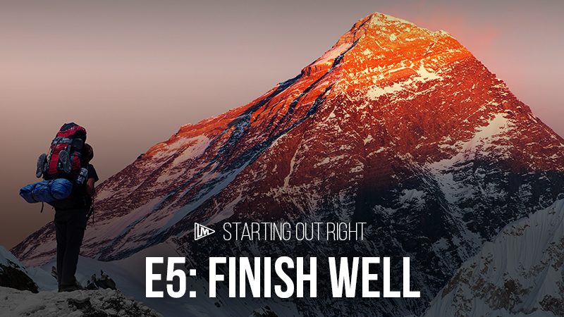 Starting Out Right 5: Finish Well