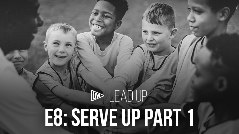 Lead Up 8: Serve Up Part 1