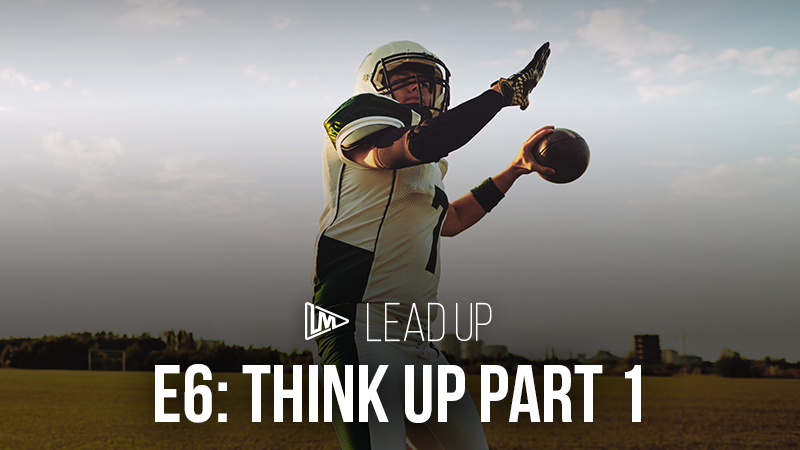 Lead Up 6: Think Up Part 1