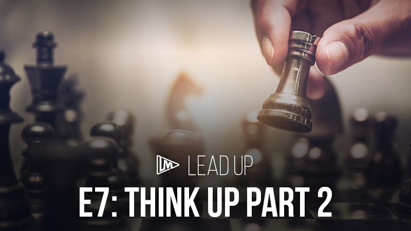 Lead Up 7: Think Up Part 2