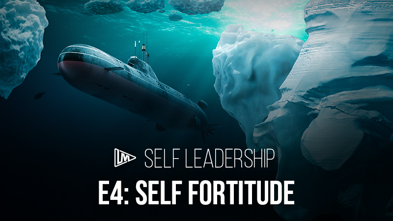 Self Leadership 4: Self Fortitude