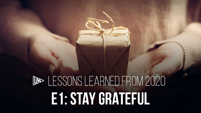 Lessons Learned from 2020 1: Stay Grateful