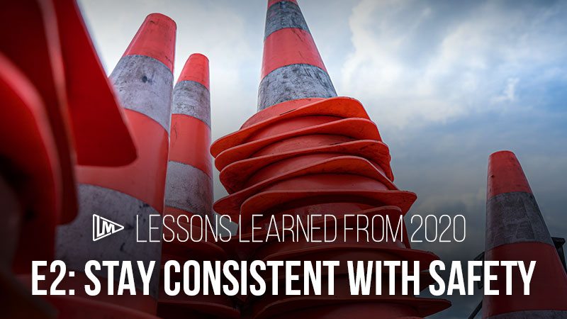 Lessons Learned from 2020 2: Stay Consistent with Safety