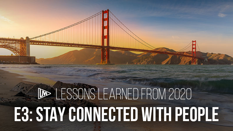 Lessons Learned from 2020 3: Stay Connected with People