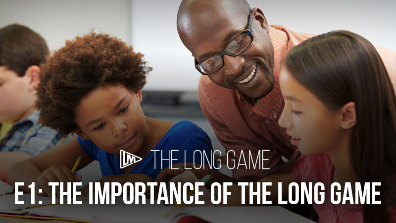 The Long Game 1: The Importance of the Long Game