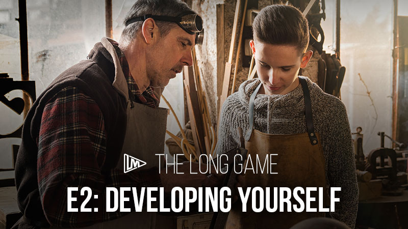 The Long Game 2: Developing Yourself