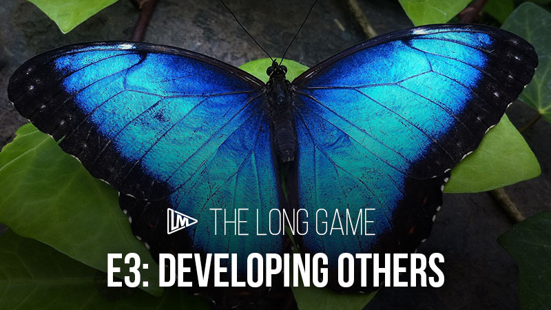 The Long Game 3: Developing Others