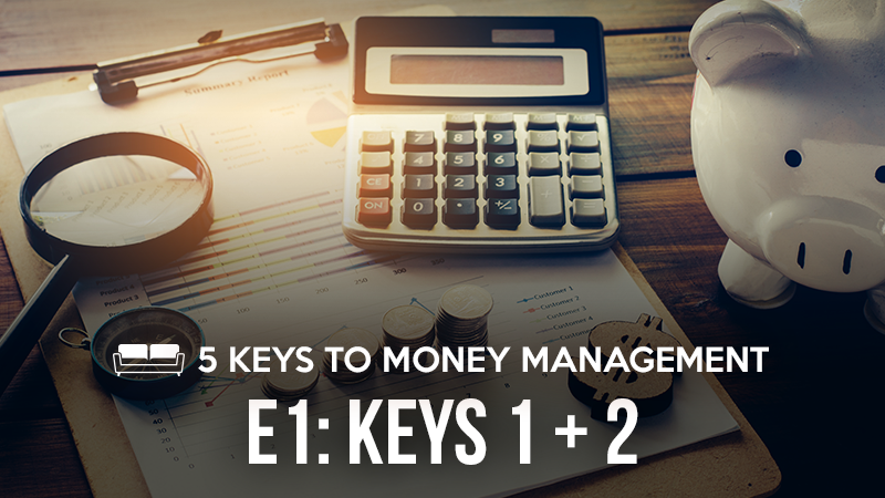 5 Keys to Money Management 1: Keys 1 & 2