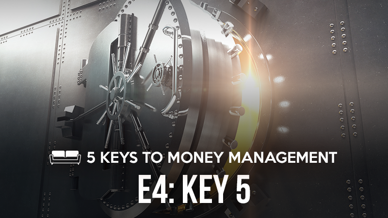 5 Keys to Money Management 4: Key 5