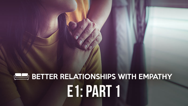 Better Relationships with Empathy: Part 1