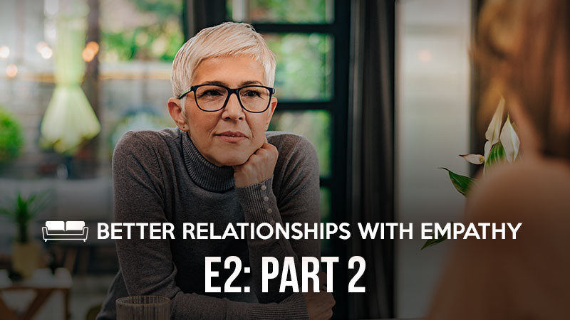 Better Relationships with Empathy: Part 2