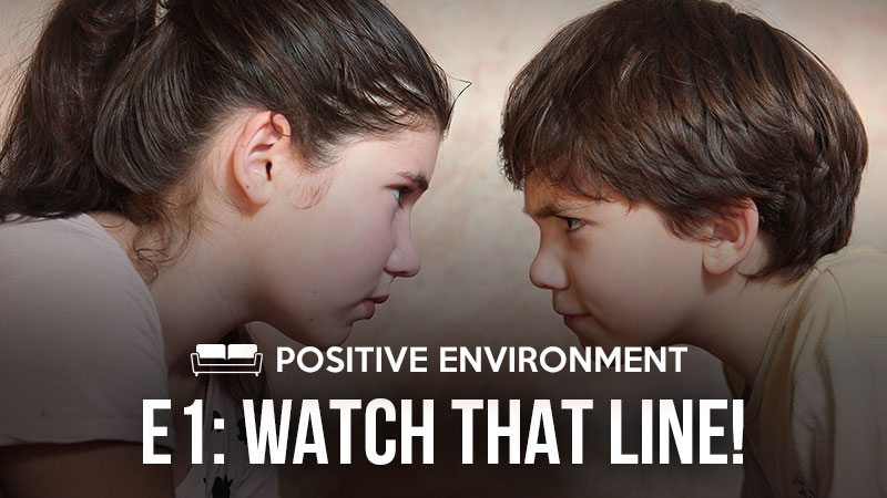 Positive Environment 1: Watch That Line