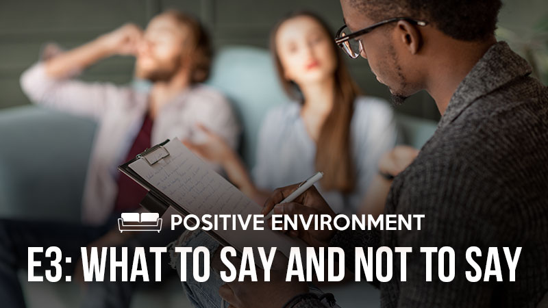 Positive Environment 3: What To Say & Not To Say