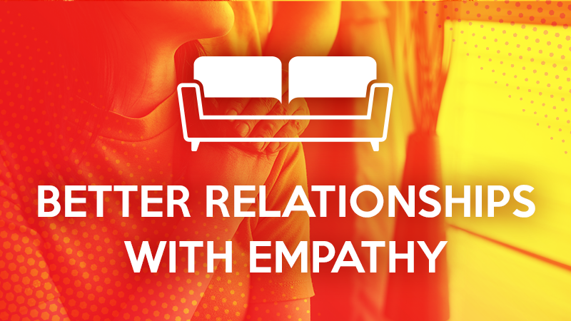 Better Relationships with Empathy
