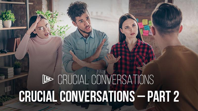 Crucial Conversations: Part 2