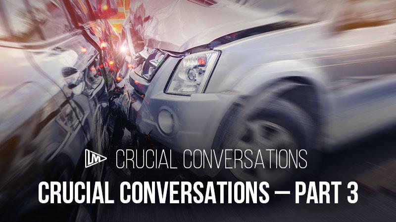 Crucial Conversations: Part 3