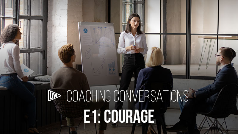 Coaching Conversations 1: Courage
