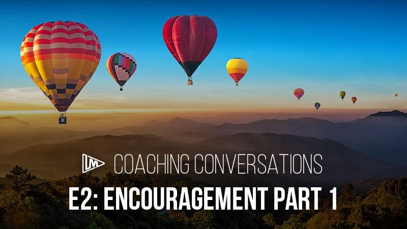 Coaching Conversations 2: Encouragement Part 1