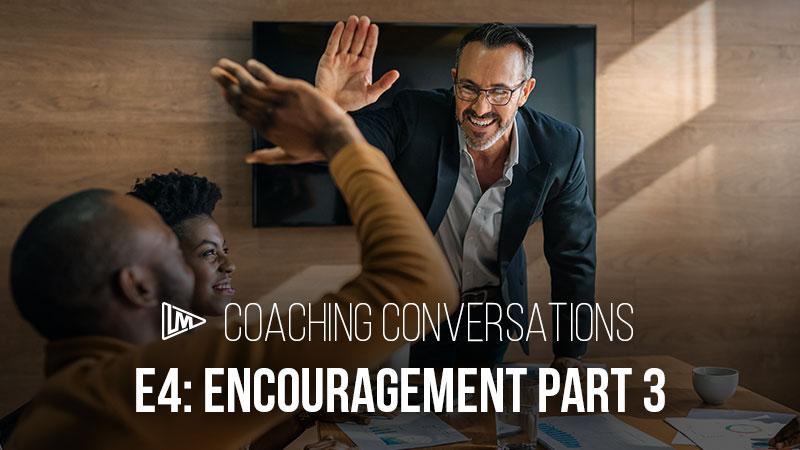 Coaching Conversations 4: Encouragement Part 3