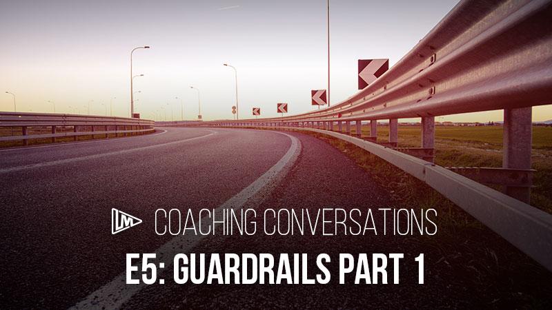 Coaching Conversations 5: Guardrails Part 1