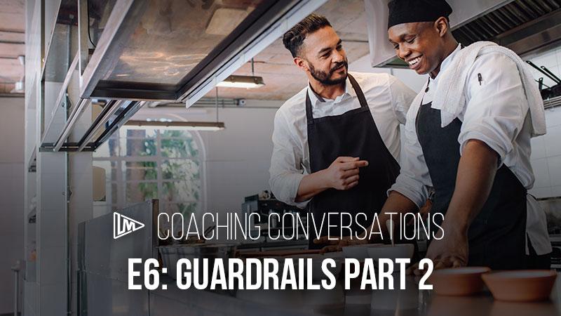 Coaching Conversations 6: Guardrails Part 2