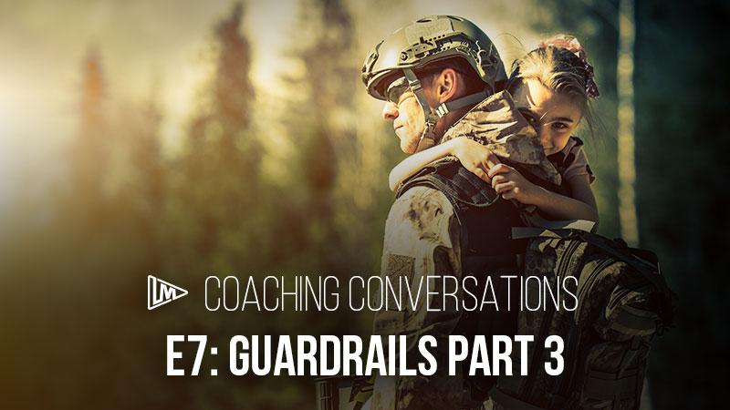 Coaching Conversations 7: Guardrails Part 3