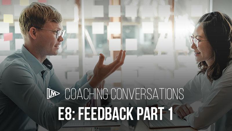 Coaching Conversations 8: Feedback Part 1