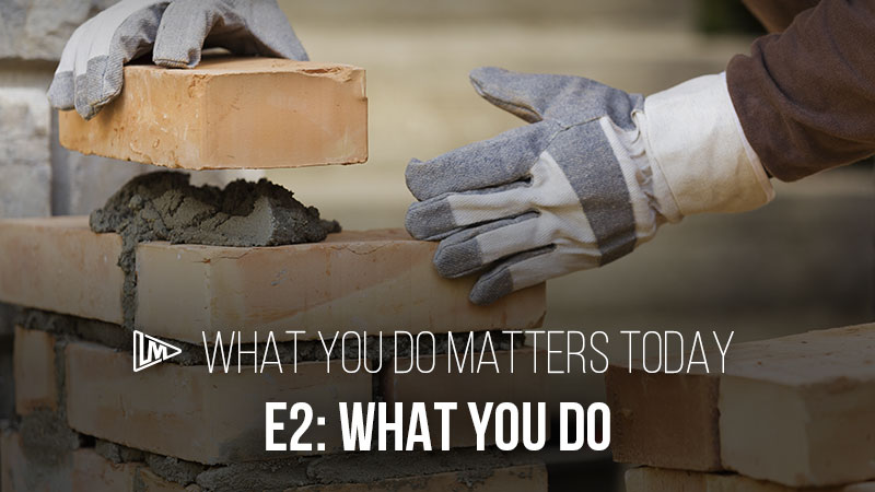 What You Do Matters Today 2: What You Do