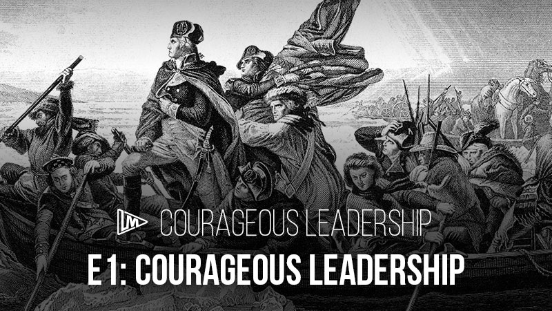 Courageous Leadership 1: Courageous Leadership