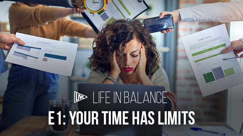 Life in Balance 1: Your Time Has Limits