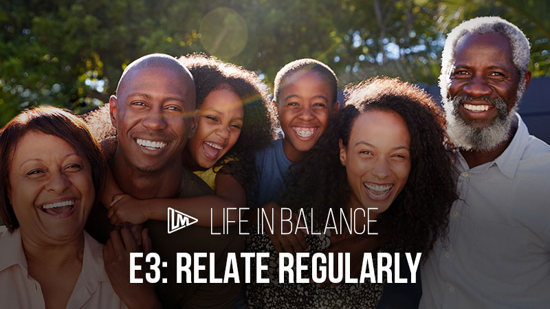Life in Balance 3: Relate Regularly