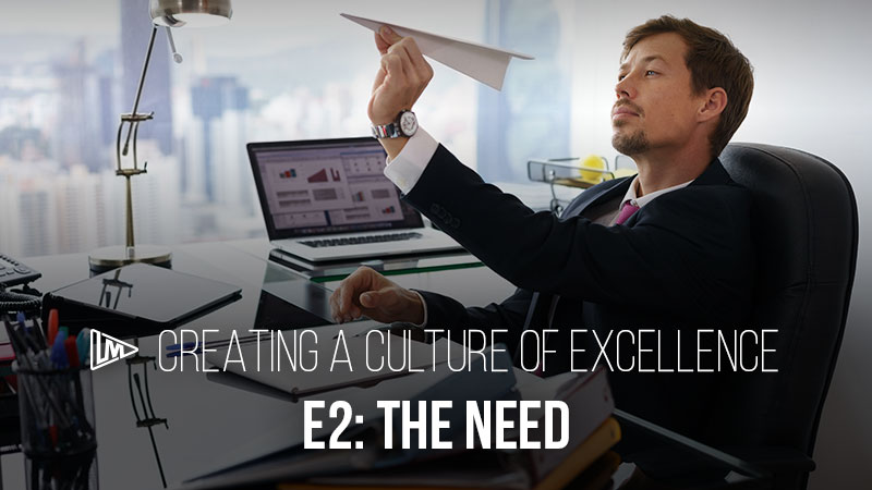 Creating a Culture of Excellence 2: The Need